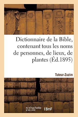 Dictionnaire de la Bible, contenant tous les noms de personnes, de lieux, de plantes (Éd.1895)