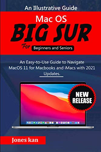 macOS Big Sur for Beginners & Seniors: An Easy-to-use Guide to Navigate MacOS 11 for MacBooks and iMacs with 2021 Updates