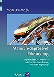Ratgeber Manisch-depressive Erkrankung: Informationen für Menschen mit einer bipolaren Störung und deren Angehörige (Ratgeber zur Reihe...
