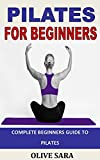 PILATES FOR BEGINNERS: Complete beginners guide to Pilates (English Edition)