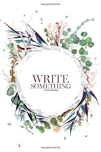 Notebook - Write something: Sketched wreath, floral and herbs garland with green, greenery color notebook, Daily Journal, Composition Book Journal, College Ruled Paper, 6 x 9 inches (100sheets)