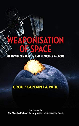 1ST V WEAPONISATION OF SPACE: An Inevitable Reality and Plausible Fallout (First)