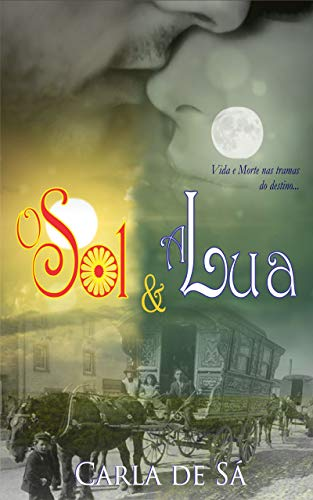O Sol & A Lua : Duologia a Roda do Destino - Livro 1