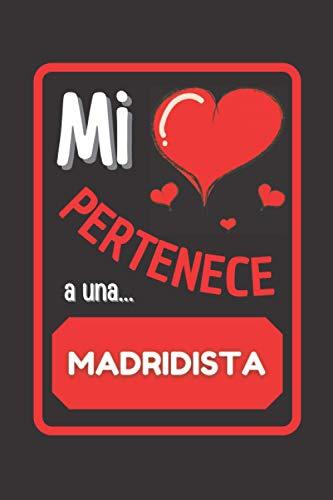 MI CORAZÓN PERTENECE A UNA... MADRIDISTA: CUADERNO DE SAN VALENTÍN. REGALO ROMÁNTICO PARA EL DÍA DE LOS ENAMORADOS O ANIVERSARIO. DETALLE BONITO Y ORIGINAL PARA MI PAREJA.