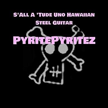S'All A 'Tude Uno Hawaiian Steel Guitar (UNplugged)