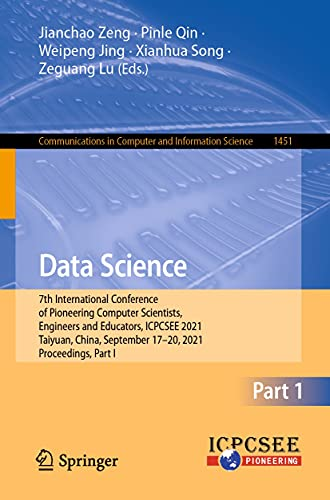 Data Science: 7th International Conference of Pioneering Computer Scientists, Engineers and Educators, ICPCSEE 2021, Taiyuan, China, September 17–20, 2021, ... Computer and Information Science Book 1451)