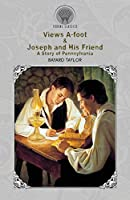 Views A-foot & Joseph and His Friend: A Story of Pennsylvania (Throne Classics)