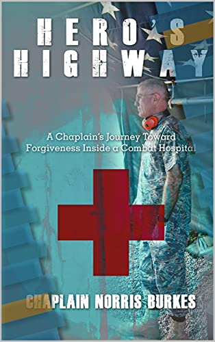 Hero's Highway: A Chaplain's Journey Toward Forgiveness Inside a Combat Hospital (English Edition)