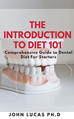 The Introduction to Dental Diet 101: Comprehensive Guide to Dental Diet For Starters (English Edition)