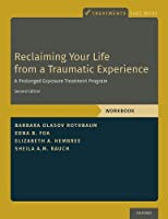 Reclaiming Your Life from a Traumatic Experience: A Prolonged Exposure Treatment Program (Treatments That Work)