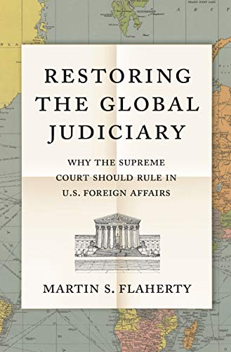 Restoring the Global Judiciary: Why the Supreme Court Should Rule in U.S. Foreign Affairs (English Edition)
