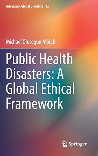 Public Health Disasters: A Global Ethical Framework (Advancing Global Bioethics (12), Band 12)