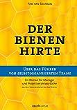 Der Bienenhirte – über das Führen von selbstorganisierten Teams: Ein Roman für Manager und Projektverantwortliche - Rini van Solingen