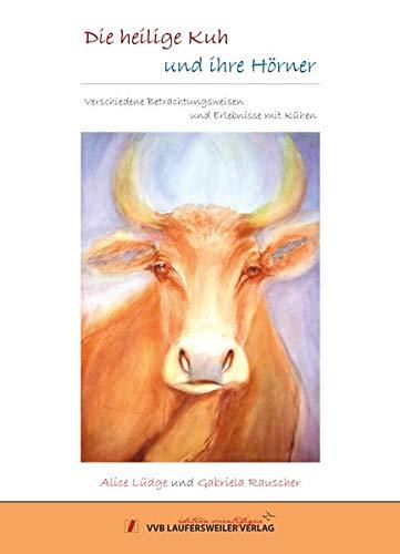 Die heilige Kuh und ihre Hörner: Verschiedene Betrachtungsweisen und Erlebnisse mit Kühen (Edition Scientifique)