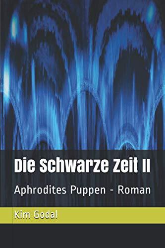 Die Schwarze Zeit II: Aphrodites Puppen - Roman