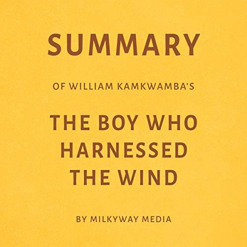Summary of William Kamkwamba's The Boy Who Harnessed the Wind by Milkyway Media Titelbild