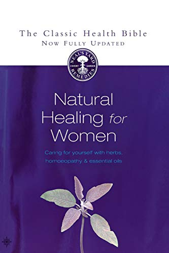 NATURAL HEALING FOR WOMEN: Caring for Yourself with Herbs, Homoeopathy & Essential Oils