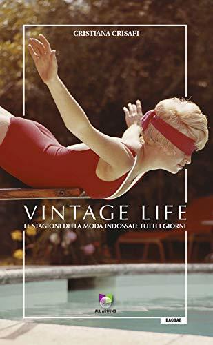 Vintage life. Le stagioni della moda indossate tutti i giorni