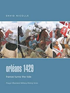 Orleans 1429: France Turns the Tide (Praeger Illustrated Military History)