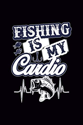 Fishing Is My Cardio: Fishing Logbook, Complete Interior Fisherman Journal, Record Details Fishing Trip Date Time Water Weather etc, Gift for Teens Boys Men Father