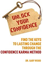 Unlock Your Confidence: Find the Keys to Lasting Change through the Confidence Karma Method