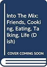 Into the Mix: Friends, Cooking, Eating, Talking, Life (Dish)