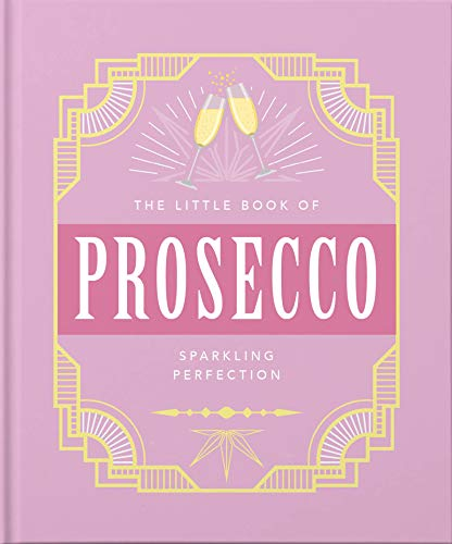 The Little Book of Prosecco: Sparkling Perfection