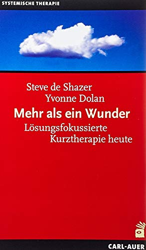 Mehr als ein Wunder: Lösungsfokussierte Kurzzeittherapie heute: Lösungsfokussierte Kurztherapie heute (Systemische Therapie)