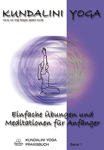 Kundalini Yoga Praxisbuch Band 1: Einfache Übungsreihen und Meditationen für Anfänger
