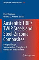 Austenitic TRIP/TWIP Steels and Steel-Zirconia Composites: Design of Tough, Transformation-Strengthened Composites and Structures (Springer Series in Materials Science, 298)