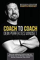 Coach to Coach - Dein perfektes Mindset: Einer der weltbesten Coaches zeigt, wie man besser wird: als Manager, Vorgesetzter, Sportler, Ehepartner oder Freund