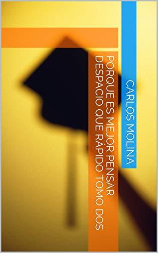 Porque Es Mejor Pensar Despacio Que Rápido Tomo Dos Spanish Edition Ebook Molina Carlos Amazon In Kindle Store