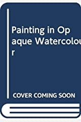 Painting in Opaque Watercolour Paperback