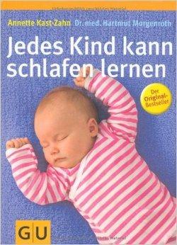 Jedes Kind kann schlafen lernen von Annette Kast-Zahn ( Juli 2007 )