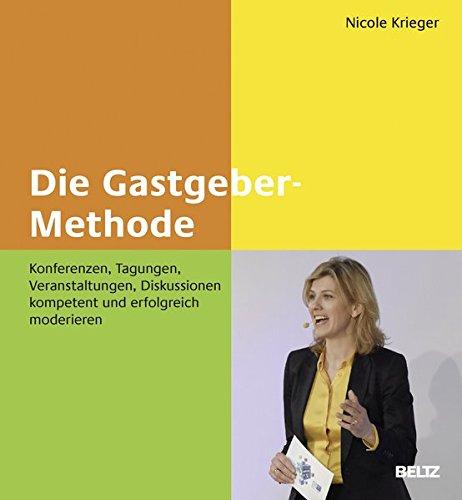 Die Gastgeber-Methode: Konferenzen, Tagungen, Veranstaltungen, Diskussionen kompetent und erfolgreich moderieren