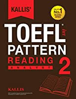 Kallis' TOEFL iBT Pattern Reading 2: Analyst (College Test Prep 2016 + Study Guide Book + Practice Test + Skill Building - TOEFL iBT 2016)