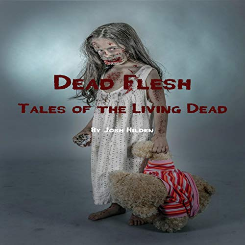 Dead Flesh: Stories of the Living Dead                   By:                                                                                                                                 Josh Hilden                               Narrated by:                                                                                                                                 Julie Hoverson                      Length: 1 hr and 59 mins     Not rated yet     Overall 0.0