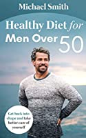 Healthy Diet for Men Over 50: Get back into shape and take better care of yourself