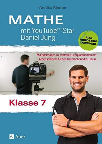 Mathe mit YouTube®-Star Daniel Jung Klasse 7: 25 Erklärvideos zu zentralen Lehrplanthemen mit Arbeitsblättern für den Unterricht und zu Hause