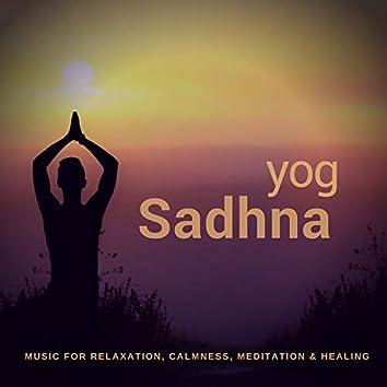 Yog Sadhna (Music For Relaxation, Calmness, Meditation & Healing)