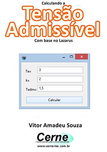 Calculando a Tensão Admissível Com base no Lazarus (Portuguese Edition)
