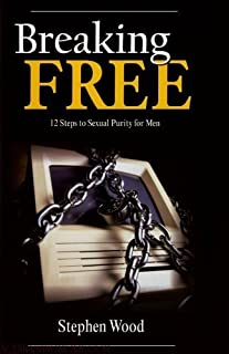 Breaking Free: 12 Steps to Sexual Purity for Men