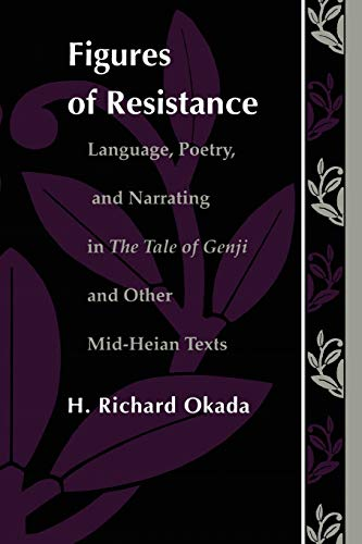 Figures of Resistance: Language, Poetry, and Narrating in The Tale of the Genji and Other Mid-Heian Texts (Post-Contemporary Interventions)