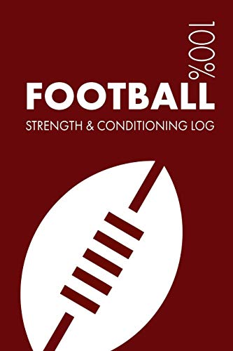 Football Strength and Conditioning Log: Daily Football Sports Workout Journal and Fitness Diary For Footballer and Coach - Notebook