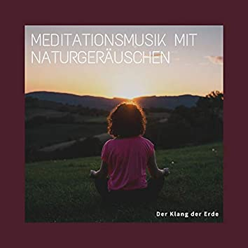 Meditationsmusik mit Naturgeräuschen – Der Klang der Erde
