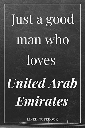 Just a good man who loves United Arab Emirates: United Arab Emirates notebook for business men-Book Gift for United Arab Emirates Lovers - Cute Gift ... United Arab Emirates Lovers| Funny Cute Gift