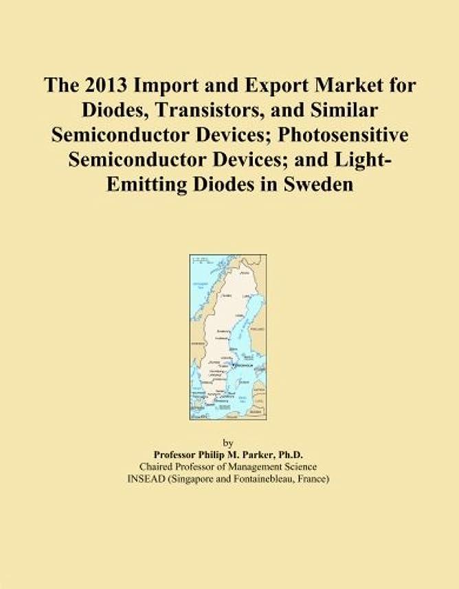紳士うまくやる()特権The 2013 Import and Export Market for Diodes, Transistors, and Similar Semiconductor Devices; Photosensitive Semiconductor Devices; and Light-Emitting Diodes in Sweden