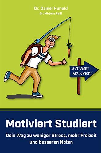 Motiviert Studiert - Dein Weg zu weniger Stress, mehr Freizeit und besseren Noten