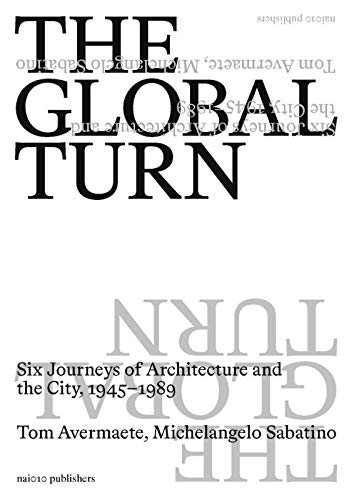 The Global Turn: Six Journeys of Architecture and the City, 1945–1989