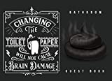 CHANGING THE TOILET PAPER WILL NOT CAUSE BRAIN DAMAGE: Funny Bathroom Guest Book | 120 Pages to entertain people sitting on your thrown